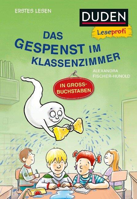 Duden Leseprofi - GROSSBUCHSTABEN: DAS GESPENST IM KLASSENZIMMER, Erstes Lesen - Alexandra Fischer-Hunold