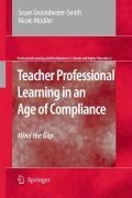 Teacher Professional Learning in an Age of Compliance - Susan Groundwater-Smith, Nicole Mockler