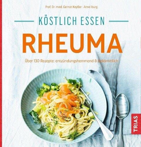 Köstlich essen - Rheuma - Anne Iburg, Gernot Keyßer