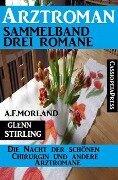 Arztroman Sammelband: Drei Romane - Die Nacht der schönen Chirurgin und andere Arztromane - A. F. Morland, Glenn Stirling