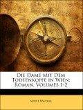 Die Dame mit dem Todtenkopfe in Wien: Roman. Erster Theil - Adolf Bäuerle