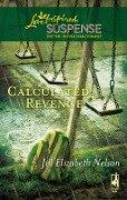 Calculated Revenge (Mills & Boon Love Inspired) - Jill Elizabeth Nelson