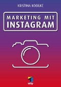 Marketing mit Instagram - Kristina Kobilke