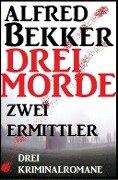 Drei Morde - zwei Ermittler - Alfred Bekker