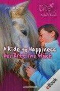 A Ride to Happiness - Der Ritt ins Glück - Annette Weber