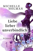 Liebe lieber unverbindlich 1 - Michelle Holman