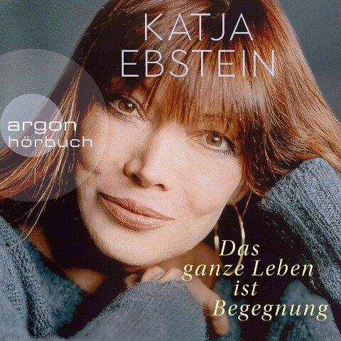 Das ganze Leben ist Begegnung (ungekürzte Autorinnenlesung) - Katja Ebstein