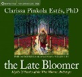 The Late Bloomer: Myths and Stories of the Wise Woman Archetype - Clarissa Pinkola Est's, Clarissa Pinkola Estes, Clarissa Pinkola Estaes