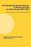 Die Bedeutung der Rezeptionsliteratur fuer Bildung und Kultur der Fruehen Neuzeit (1400-1750), Bd. II -