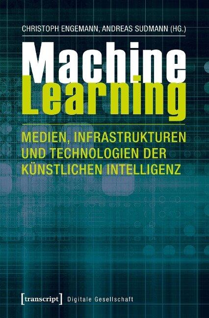Machine Learning - Medien, Infrastrukturen und Technologien der Künstlichen Intelligenz -