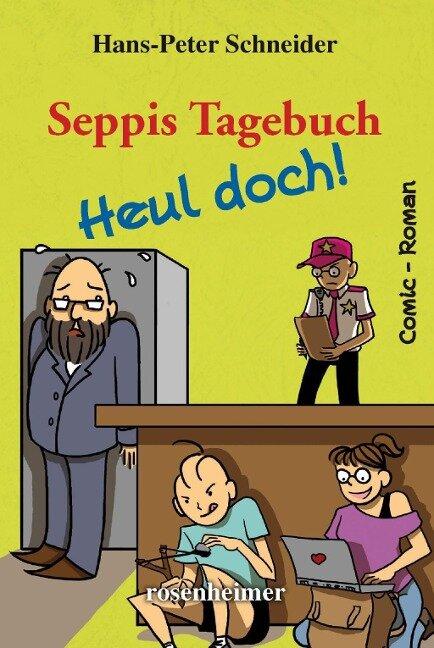 Seppis Tagebuch - Heul doch! - Hans-Peter Schneider