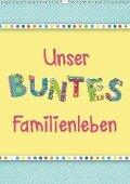 Unser buntes Familienleben (Wandkalender 2019 DIN A3 hoch) - Kathleen Bergmann