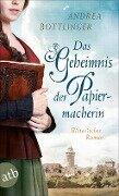 Das Geheimnis der Papiermacherin - Andrea Bottlinger