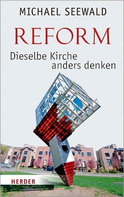 Reform - Dieselbe Kirche anders denken - Michael Seewald