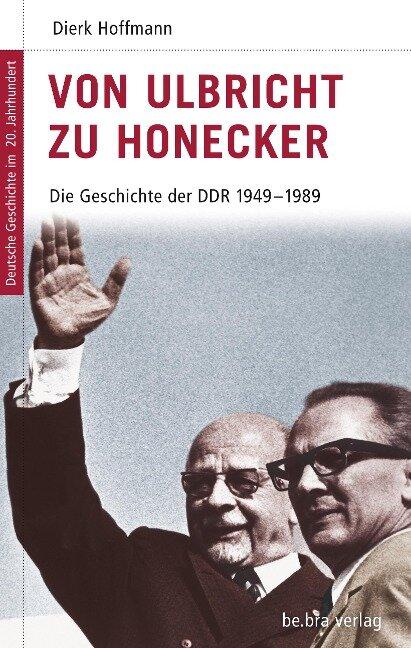Von Ulbricht zu Honecker - Dierk Hoffmann