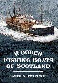 Wooden Fishing Boats of Scotland - James A. Pottinger