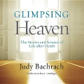 Glimpsing Heaven: The Stories and Science of Life After Death - Judy Bachrach
