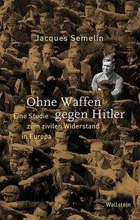 Ohne Waffen gegen Hitler - Jacques Semelin