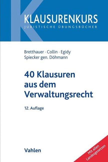 40 Klausuren aus dem Verwaltungsrecht - Sebastian Bretthauer, Peter Collin, Stefanie Egidy, Indra Spiecker Gen. Döhmann