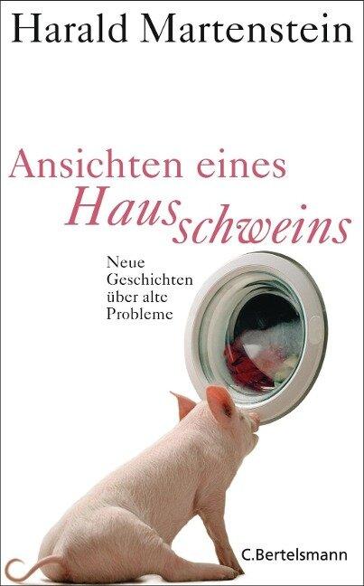 Ansichten eines Hausschweins - Harald Martenstein