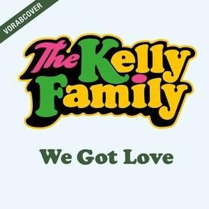 We Got Love (Deluxe Edition) - The Kelly Family