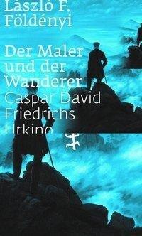 Der Maler und der Wanderer - László F. Földényi