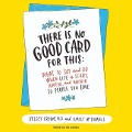 There Is No Good Card for This: What to Say and Do When Life Is Scary, Awful, and Unfair to People You Love - Kelsey Crowe, Kelsey Crowe, Emily Mcdowell