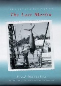 The Last Marlin: The Story of a Family at Sea - Fred Waitzkin
