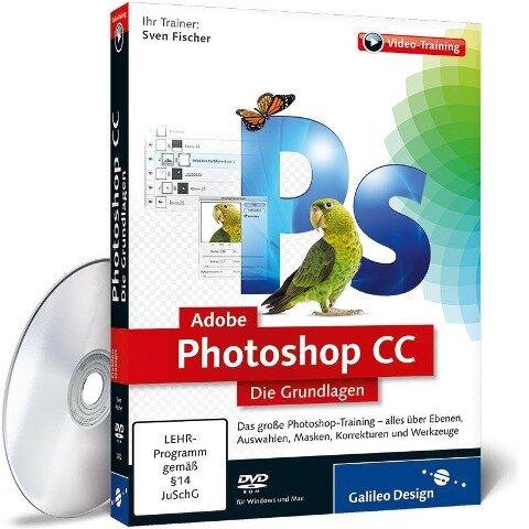 Adobe Photoshop CC - Die Grundlagen - Sven Fischer
