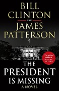 The President is Missing - President Bill Clinton, James Patterson