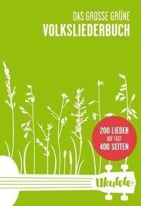 Das Große Grüne Volksliederbuch Ukulele -