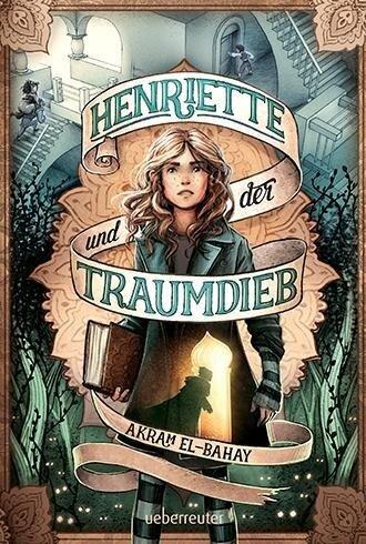Henriette und der Traumdieb - Akram El-Bahay
