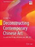 Deconstructing Contemporary Chinese Art - Paul Gladston