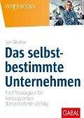 Das selbstbestimmte Unternehmen - Jan Reuter