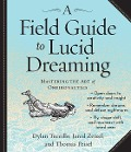 A Field Guide to Lucid Dreaming: Mastering the Art of Oneironautics - Dylan Tuccillo, Jared Zeizel, Thomas Peisel