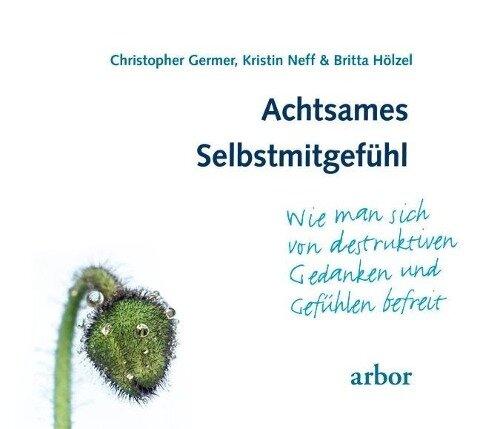 Achtsames Selbstmitgefühl - Christopher Germer, Kristin Neff, Britta Hölzel