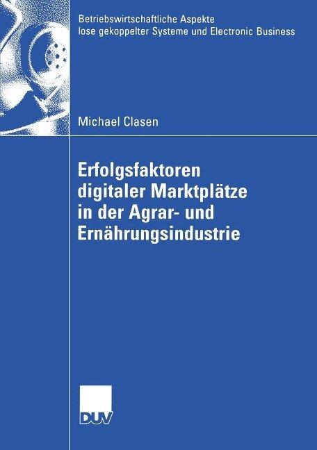 Erfolgsfaktoren digitaler Marktplätze in der Agrar- und Ernährungsindustrie - Michael Clasen