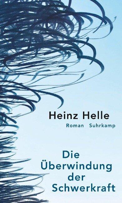 Die Überwindung der Schwerkraft - Heinz Helle