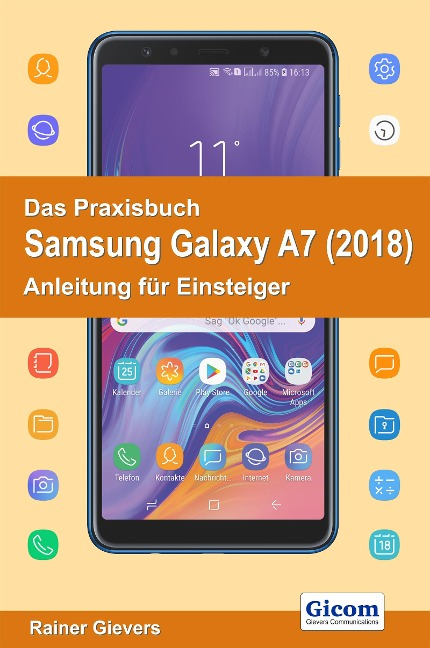 Das Praxisbuch Samsung Galaxy A7 (2018) - Anleitung für Einsteiger - Rainer Gievers