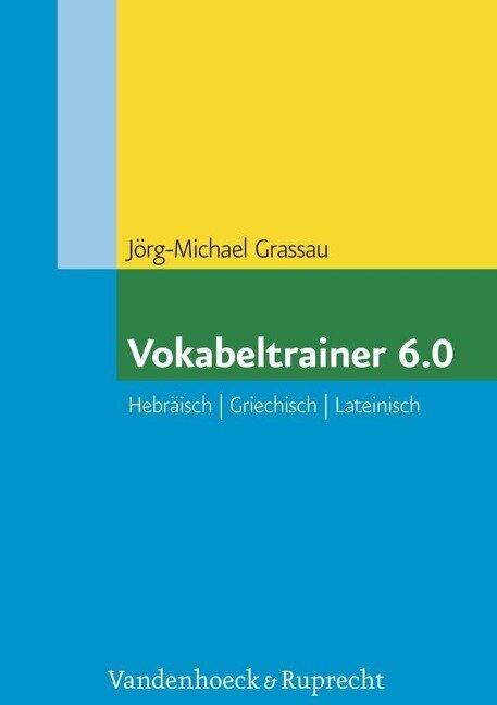 Vokabeltrainer 6.0 Hebräisch - Griechisch - Lateinisch - Jörg-Michael Grassau