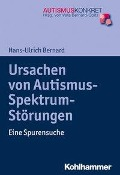 Ursachen von Autismus-Spektrum-Störungen - Hans-Ulrich Bernard