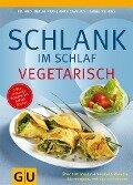 Schlank im Schlaf vegetarisch - Anna Cavelius, Angelika Ilies, Detlef Pape