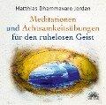 Mediationen und Achtsamkeitsübungen für den ruhelosen Geist - Matthias Dhammavaro Jordan