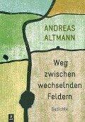 Weg zwischen wechselnden Feldern - Andreas Altmann