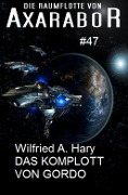 Die Raumflotte von Axarabor #47 Das Komplott von Gordo - Wilfried A. Hary