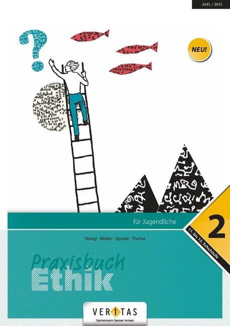 Praxisbuch Ethik 12. Schuljahr - Praxisbuch Ethik 2 - Thomas Müller, Evelyn Sponer, Helmut Stangl, Christoph Thoma