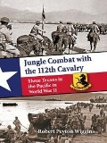Jungle Combat with the 112th Cavalry - Robert Peyton Wiggins
