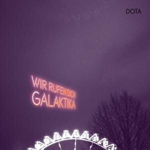 Wir Rufen Dich,Galaktika - Dota
