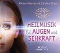Heilmusik für Augen und Sehkraft - Michael Reimann, Caroline Ebert