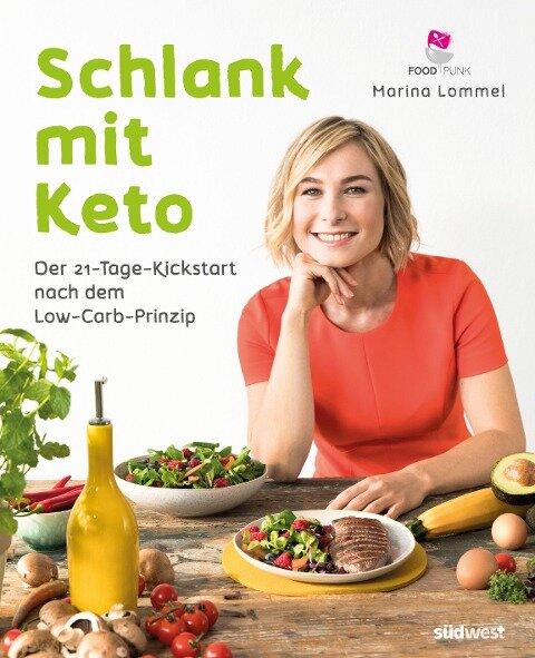 Schlank mit Keto: Der 21-Tage-Kickstart nach dem Low-Carb-Prinzip - Marina Lommel